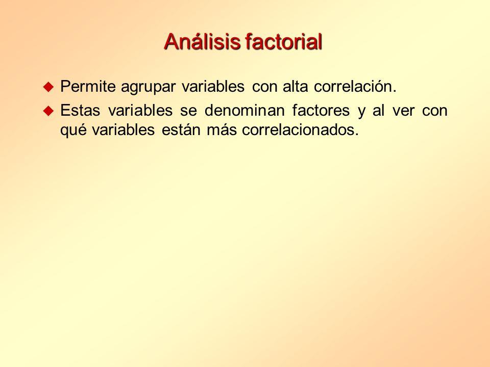 Análisis factorial u Permite agrupar variables con alta correlación. u Estas variables se denominan factores y al ver con qué variables están más corr
