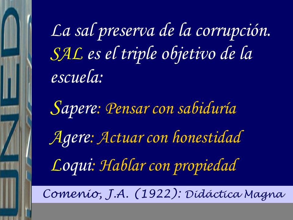 Comenio, J.A.(1922): Didáctica Magna La sal preserva de la corrupción.