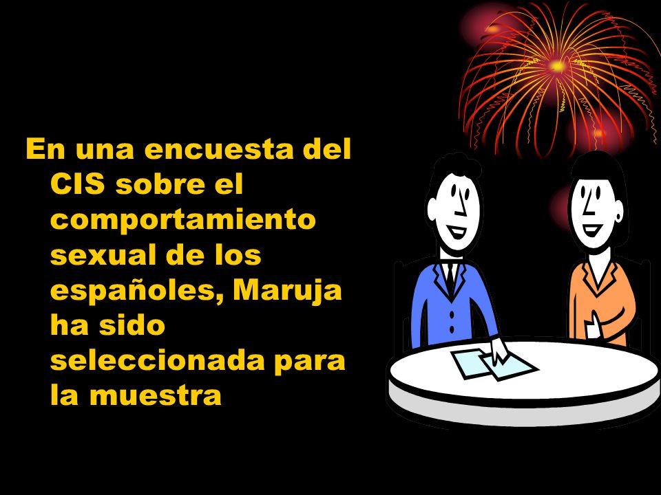 En una encuesta del CIS sobre el comportamiento sexual de los españoles, Maruja ha sido seleccionada para la muestra