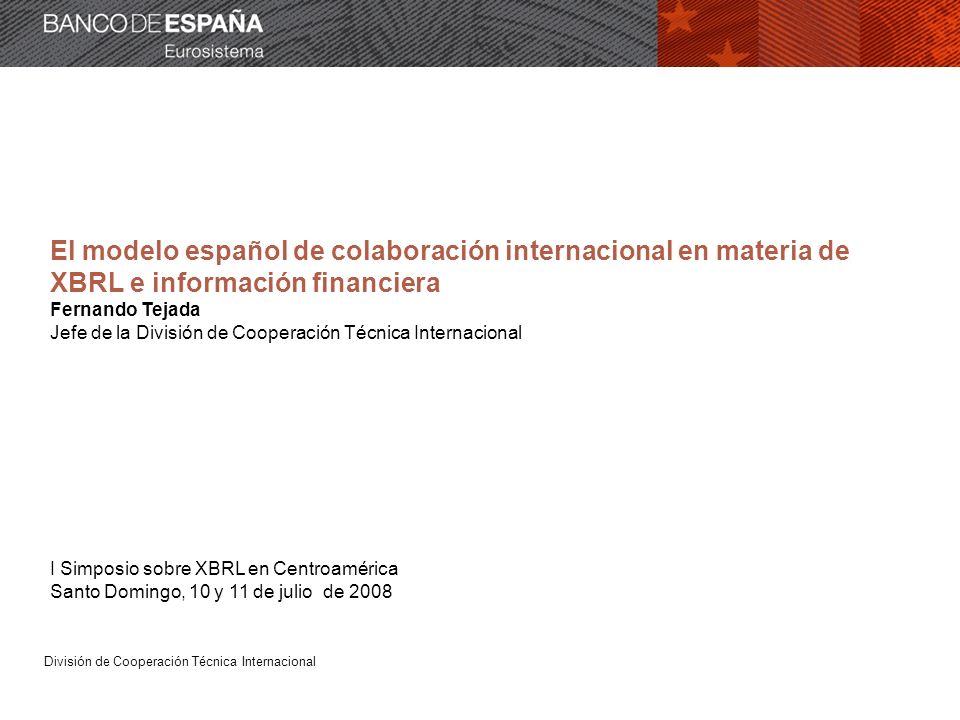 División de Cooperación Técnica Internacional El modelo español de colaboración internacional en materia de XBRL e información financiera Fernando Tej