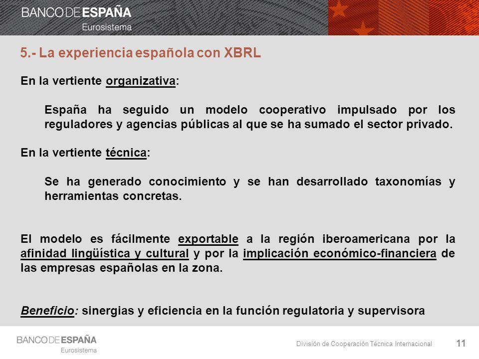 División de Cooperación Técnica Internacional 11 5.- La experiencia española con XBRL En la vertiente organizativa: España ha seguido un modelo cooper