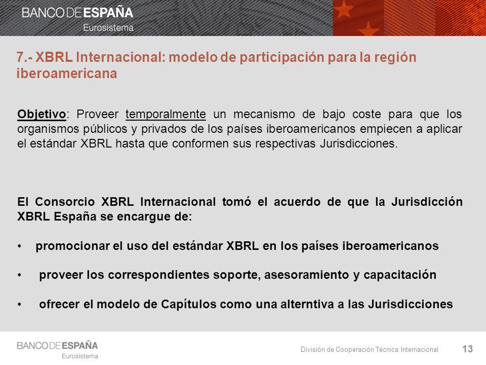 División de Cooperación Técnica Internacional 13 7.- XBRL Internacional: modelo de participación para la región iberoamericana Objetivo: Proveer tempo
