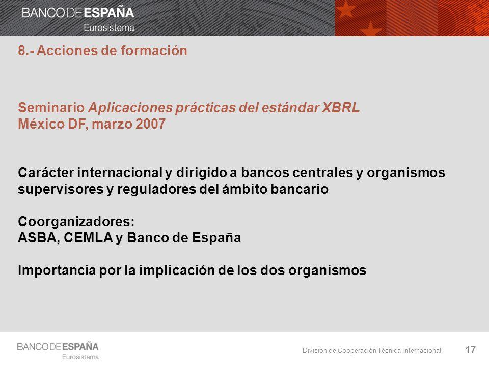 División de Cooperación Técnica Internacional 17 Seminario Aplicaciones prácticas del estándar XBRL México DF, marzo 2007 Carácter internacional y dir