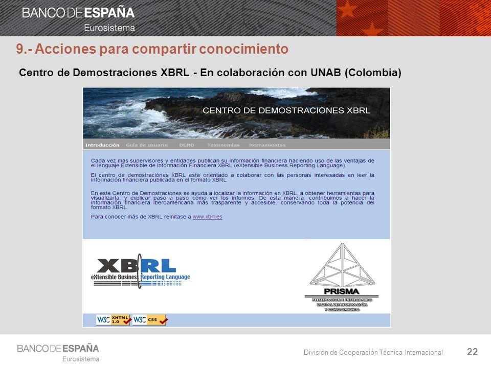 División de Cooperación Técnica Internacional 22 Centro de Demostraciones XBRL - En colaboración con UNAB (Colombia) 9.- Acciones para compartir conoc