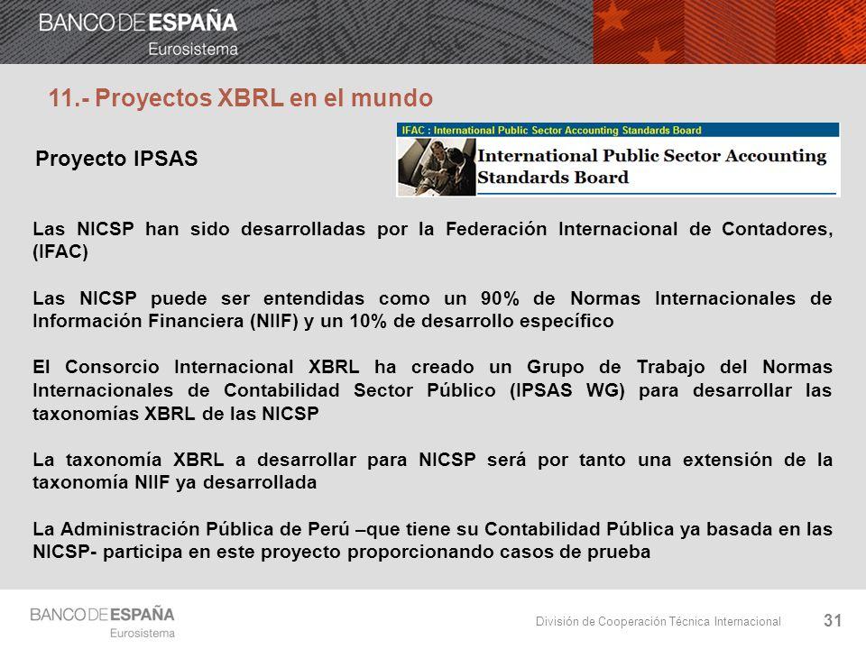División de Cooperación Técnica Internacional 31 11.- Proyectos XBRL en el mundo Las NICSP han sido desarrolladas por la Federación Internacional de C