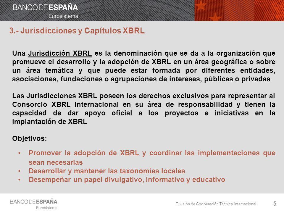 División de Cooperación Técnica Internacional 6 3.- Jurisdicciones y Capítulos XBRL Un Capítulo XBRL es un sistema especial de membresía que permite acceder plenamente a los beneficios de XBRL sin necesidad de constituir una nueva Jurisdicción y al amparo de una ya existente.