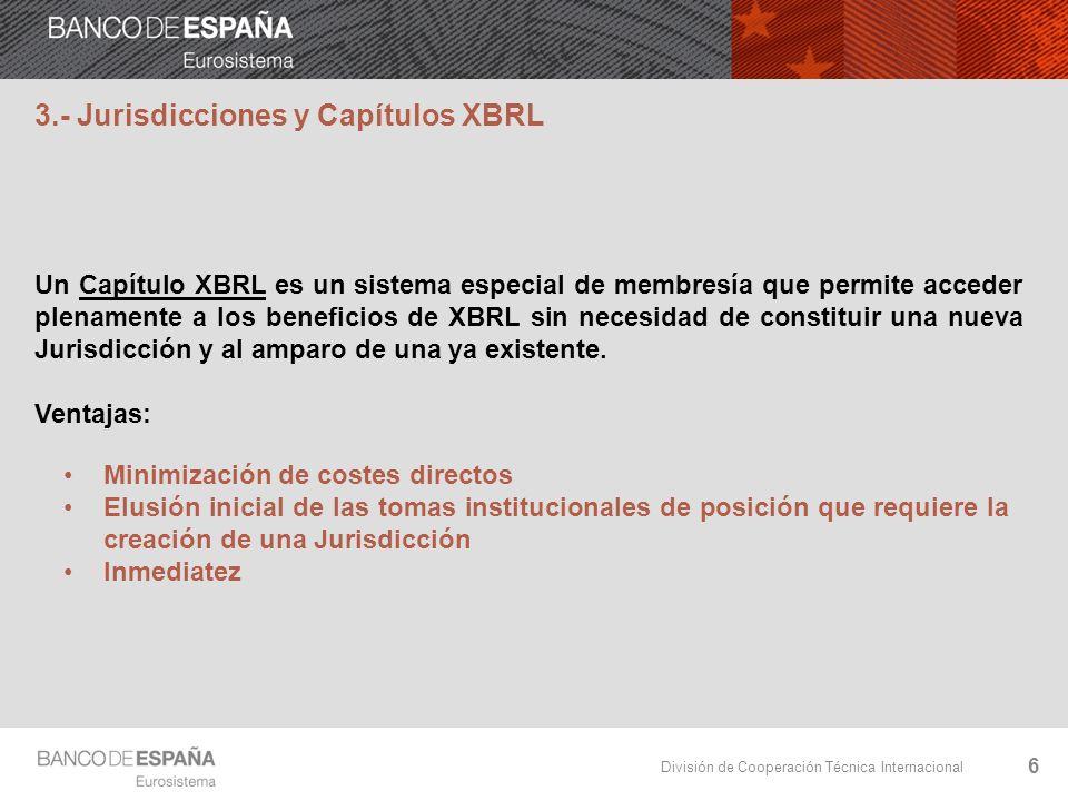 División de Cooperación Técnica Internacional 6 3.- Jurisdicciones y Capítulos XBRL Un Capítulo XBRL es un sistema especial de membresía que permite a