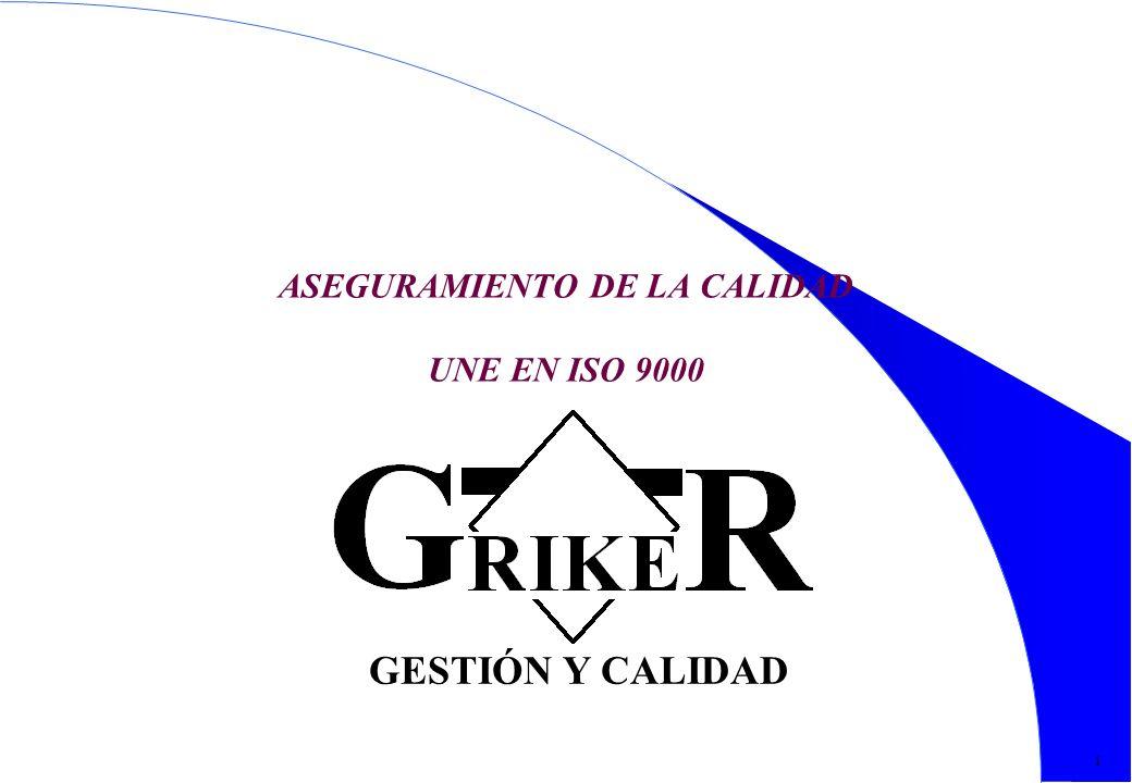 1 1 ASEGURAMIENTO DE LA CALIDAD UNE EN ISO 9000 GESTIÓN Y CALIDAD