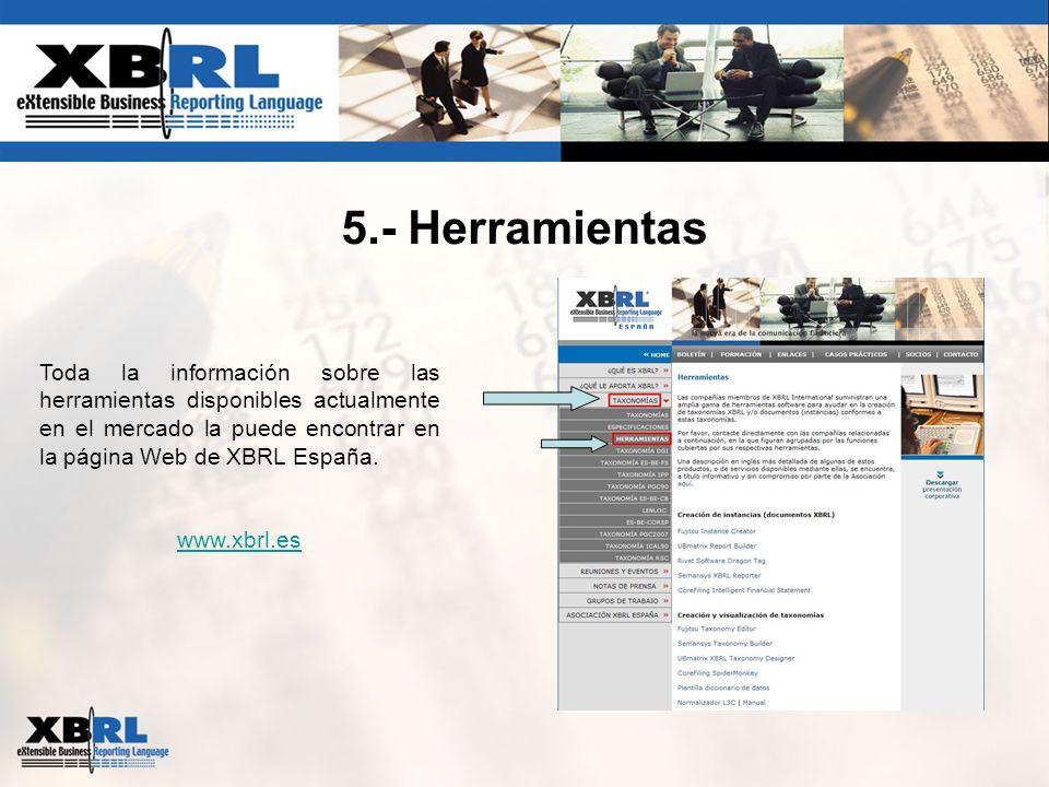 5.- Herramientas Toda la información sobre las herramientas disponibles actualmente en el mercado la puede encontrar en la página Web de XBRL España.