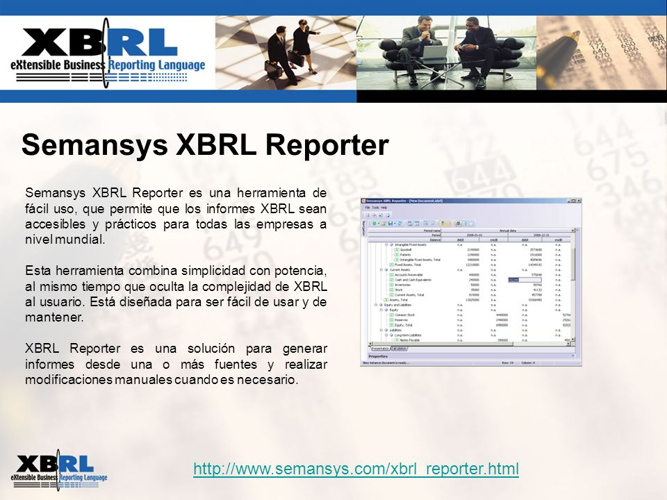 Semansys XBRL Reporter Semansys XBRL Reporter es una herramienta de fácil uso, que permite que los informes XBRL sean accesibles y prácticos para toda
