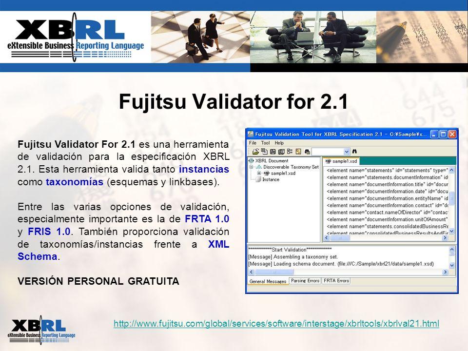 Fujitsu Validator for 2.1 Fujitsu Validator For 2.1 es una herramienta de validación para la especificación XBRL 2.1. Esta herramienta valida tanto in
