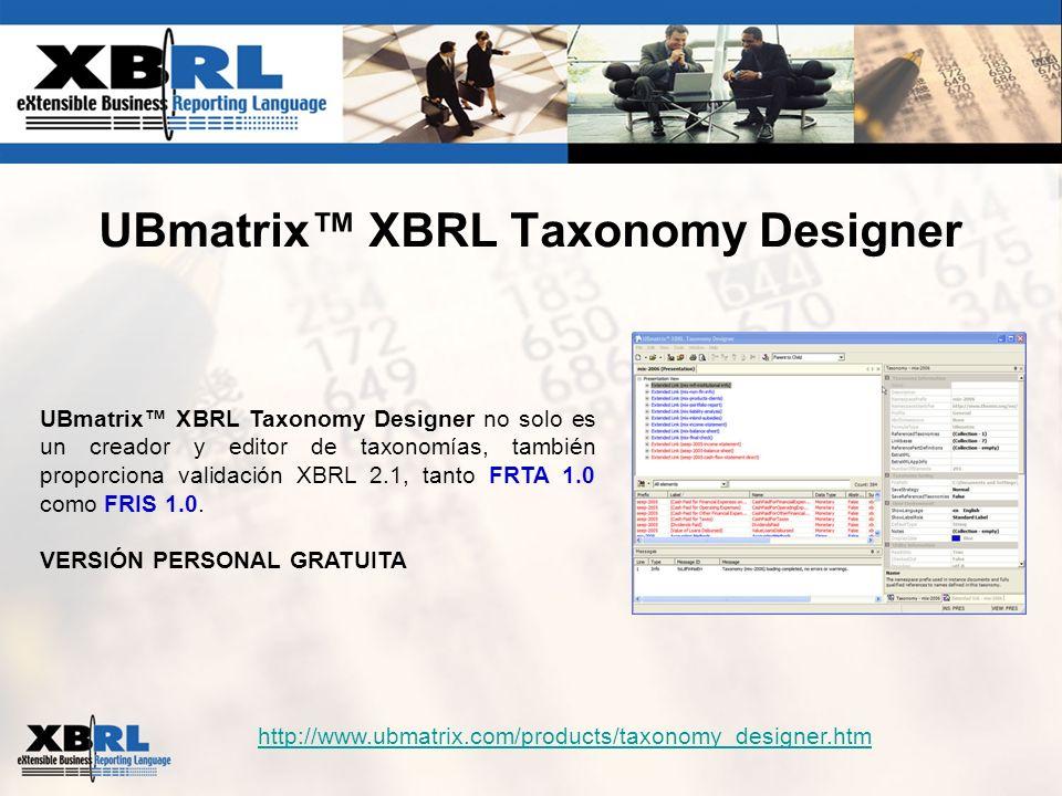 UBmatrix XBRL Taxonomy Designer UBmatrix XBRL Taxonomy Designer no solo es un creador y editor de taxonomías, también proporciona validación XBRL 2.1,