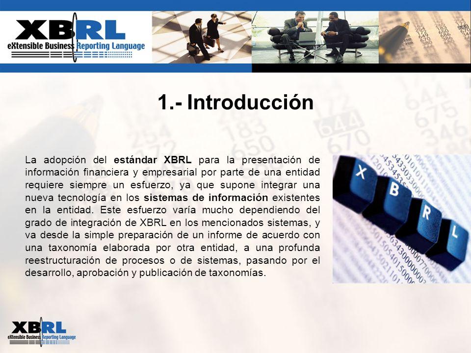 1.- Introducción La adopción del estándar XBRL para la presentación de información financiera y empresarial por parte de una entidad requiere siempre