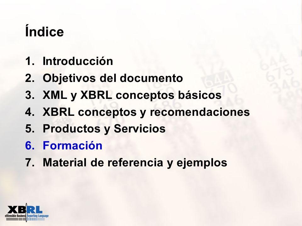 Índice 1.Introducción 2.Objetivos del documento 3.XML y XBRL conceptos básicos 4.XBRL conceptos y recomendaciones 5.Productos y Servicios 6.Formación