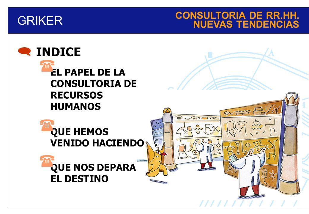 CONSULTORIA DE RR.HH. NUEVAS TENDENCIAS GRIKER EL PAPEL DE LA CONSULTORIA DE RECURSOS HUMANOS QUE HEMOS VENIDO HACIENDO QUE NOS DEPARA EL DESTINO INDI