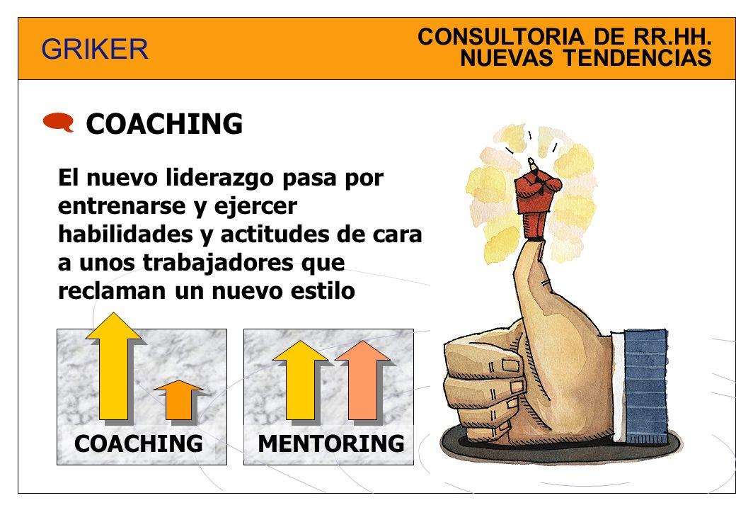 CONSULTORIA DE RR.HH. NUEVAS TENDENCIAS GRIKER COACHING El nuevo liderazgo pasa por entrenarse y ejercer habilidades y actitudes de cara a unos trabaj