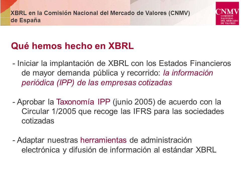 - Iniciar la implantación de XBRL con los Estados Financieros de mayor demanda pública y recorrido: la información periódica (IPP) de las empresas cot