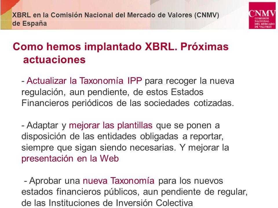 Como hemos implantado XBRL. Próximas actuaciones - Actualizar la Taxonomía IPP para recoger la nueva regulación, aun pendiente, de estos Estados Finan