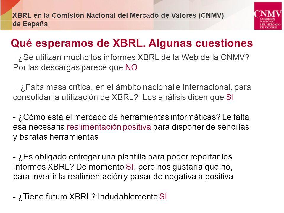 Qué esperamos de XBRL. Algunas cuestiones - ¿Se utilizan mucho los informes XBRL de la Web de la CNMV? Por las descargas parece que NO - ¿Falta masa c