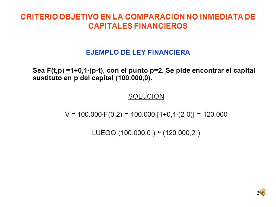 3 CRITERIO OBJETIVO EN LA COMPARACION NO INMEDIATA DE CAPITALES FINANCIEROS EJEMPLO DE LEY FINANCIERA Sea F(t,p) =1+0,1·(p-t), con el punto p=2. Se pi