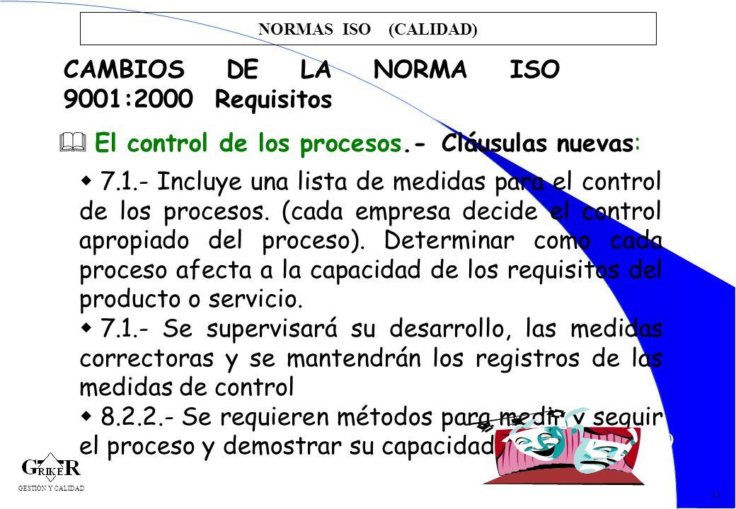 29 NORMAS ISO (CALIDAD) 13 CAMBIOS DE LA NORMA ISO 9001:2000 Requisitos El control de los procesos.- Cláusulas nuevas: 7.1.- Incluye una lista de medi