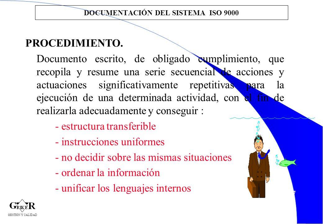 47 DOCUMENTACIÓN DEL SISTEMA ISO 9000 PROCEDIMIENTO. Documento escrito, de obligado cumplimiento, que recopila y resume una serie secuencial de accion