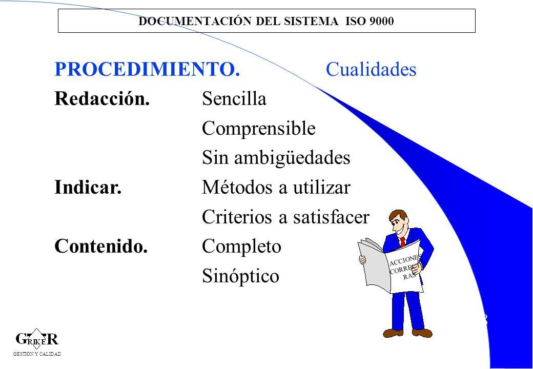 48 DOCUMENTACIÓN DEL SISTEMA ISO 9000 PROCEDIMIENTO. Cualidades Redacción.Sencilla Comprensible Sin ambigüedades Indicar.Métodos a utilizar Criterios