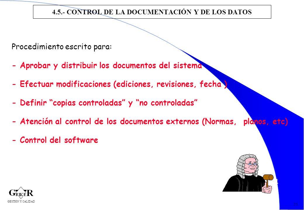 64 4.5.- CONTROL DE LA DOCUMENTACIÓN Y DE LOS DATOS 55 Procedimiento escrito para: - Aprobar y distribuir los documentos del sistema - Efectuar modifi