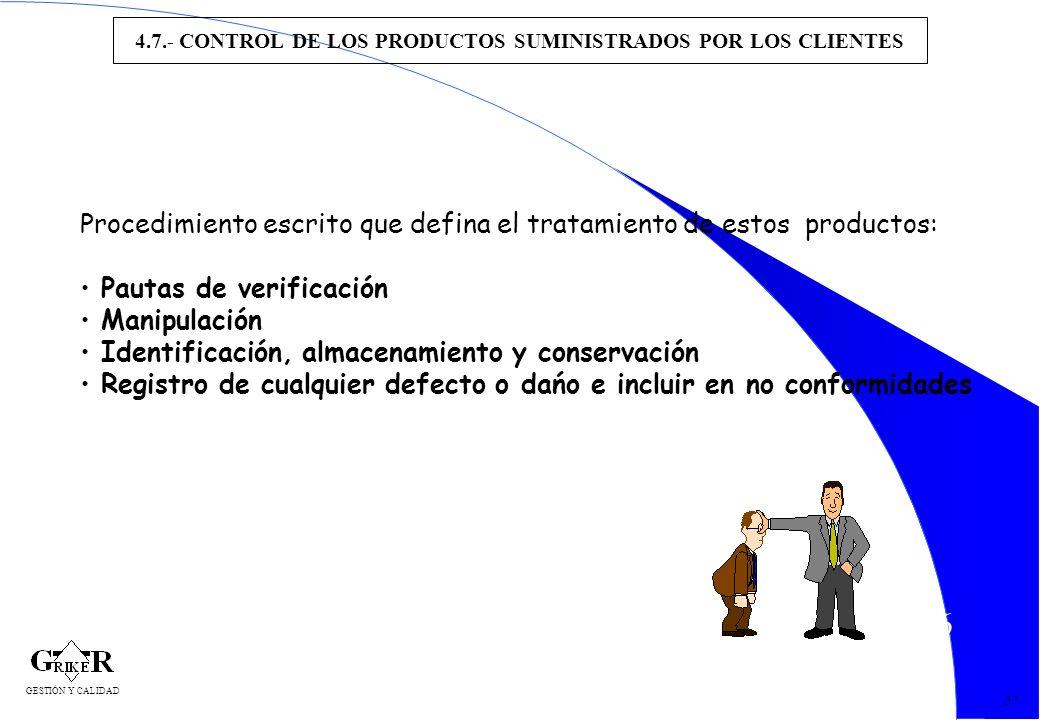 66 4.7.- CONTROL DE LOS PRODUCTOS SUMINISTRADOS POR LOS CLIENTES 57 Procedimiento escrito que defina el tratamiento de estos productos: Pautas de veri