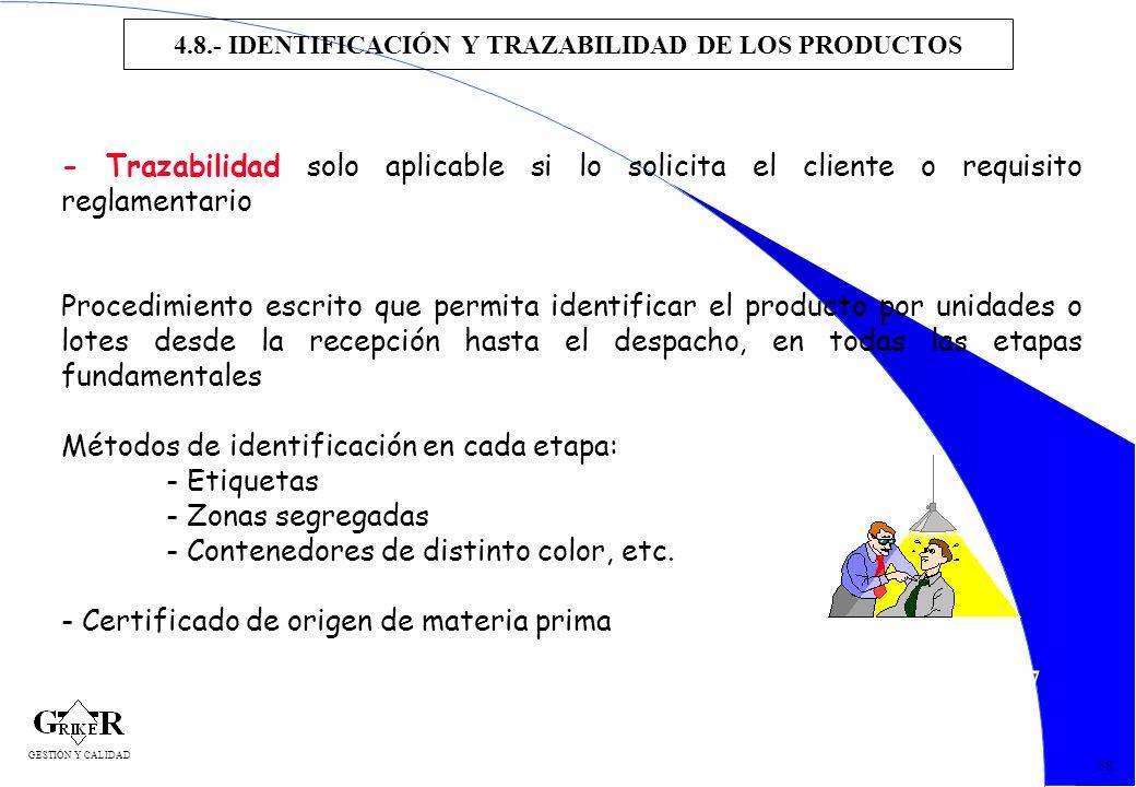 67 4.8.- IDENTIFICACIÓN Y TRAZABILIDAD DE LOS PRODUCTOS 58 - Trazabilidad solo aplicable si lo solicita el cliente o requisito reglamentario Procedimi