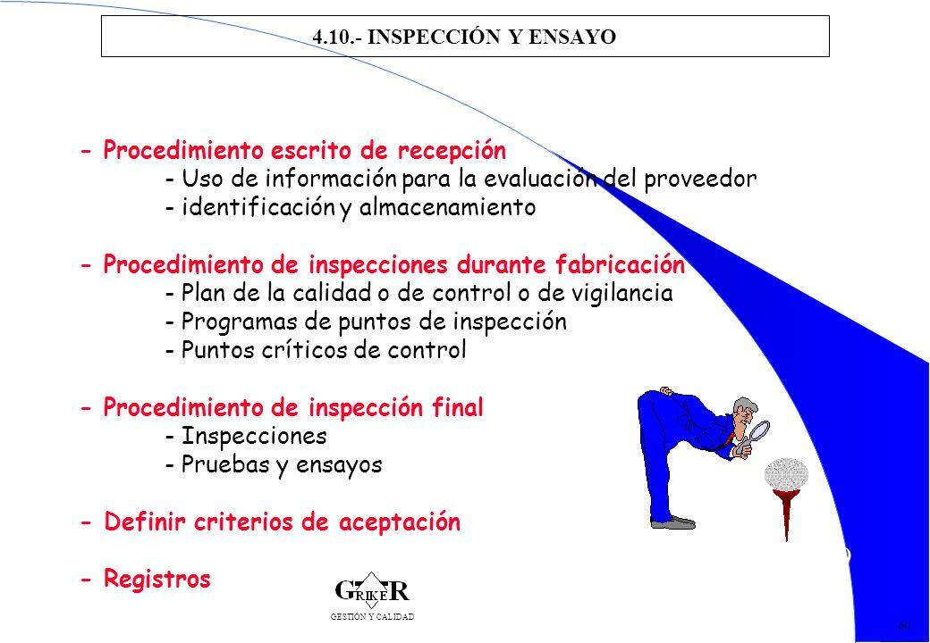 69 4.10.- INSPECCIÓN Y ENSAYO 60 - Procedimiento escrito de recepción - Uso de información para la evaluación del proveedor - identificación y almacen