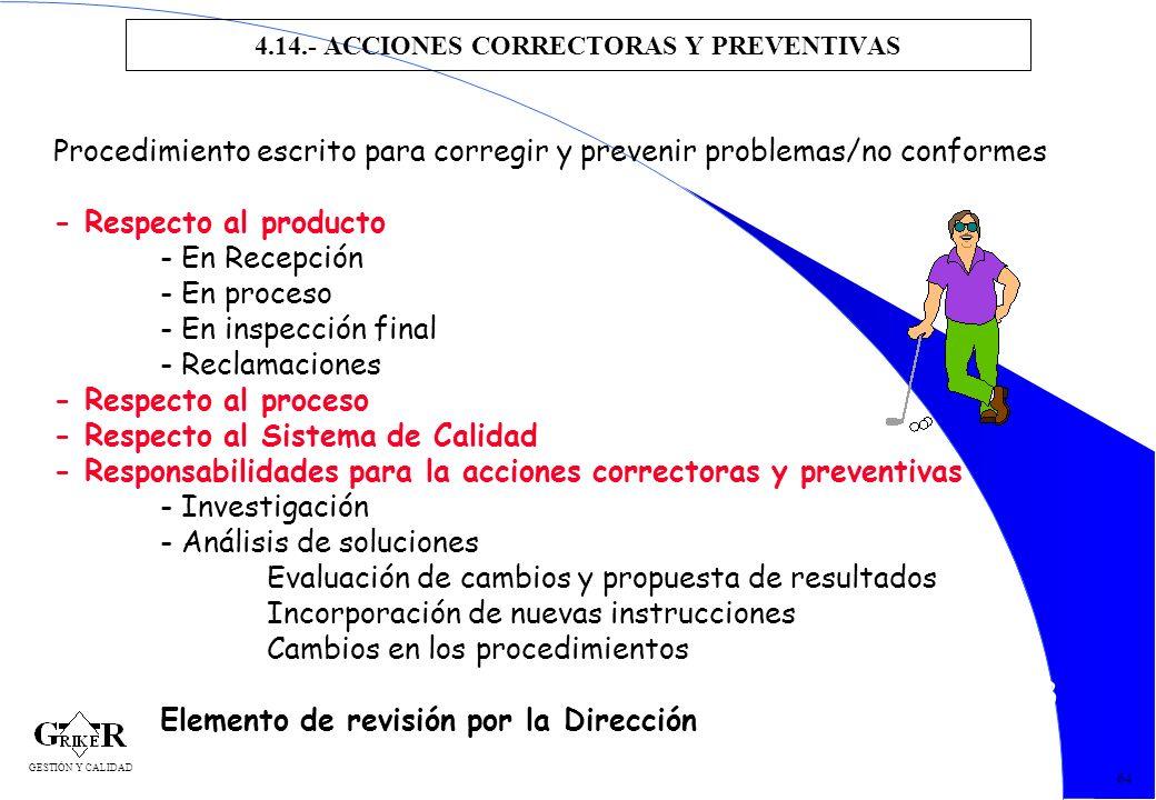 73 4.14.- ACCIONES CORRECTORAS Y PREVENTIVAS 64 Procedimiento escrito para corregir y prevenir problemas/no conformes - Respecto al producto - En Rece