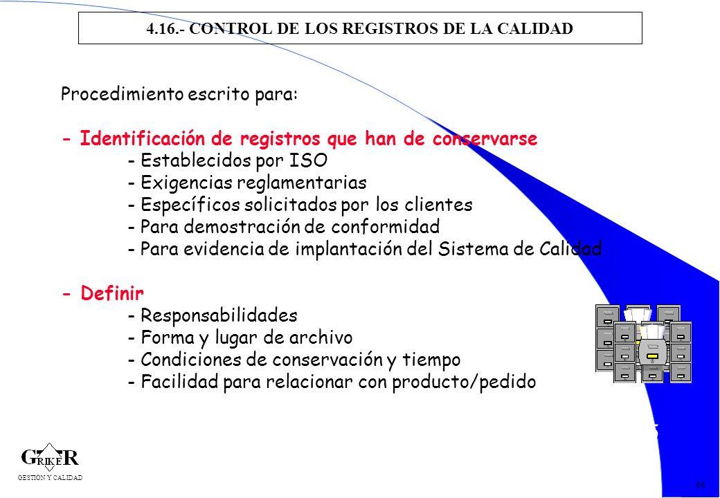 75 4.16.- CONTROL DE LOS REGISTROS DE LA CALIDAD 66 Procedimiento escrito para: - Identificación de registros que han de conservarse - Establecidos po