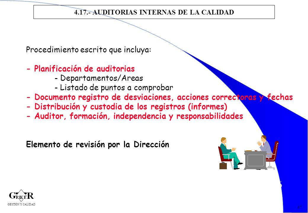 76 4.17.- AUDITORIAS INTERNAS DE LA CALIDAD 67 Procedimiento escrito que incluya: - Planificación de auditorias - Departamentos/Areas - Listado de pun