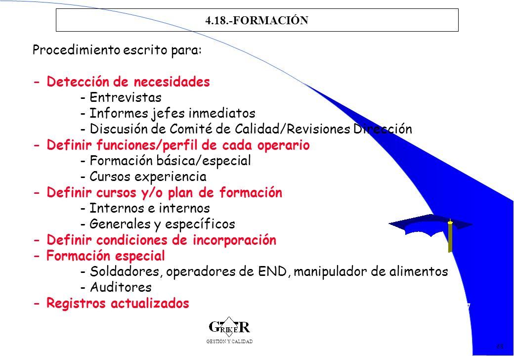 77 4.18.-FORMACIÓN 68 Procedimiento escrito para: - Detección de necesidades - Entrevistas - Informes jefes inmediatos - Discusión de Comité de Calida