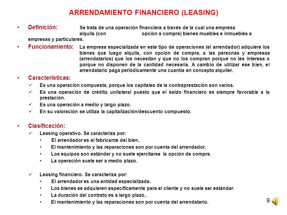 9 ARRENDAMIENTO FINANCIERO (LEASING) Definición: Se trata de una operación financiera a través de la cual una empresa alquila (con opción a compra) bienes muebles e inmuebles a empresas y particulares.