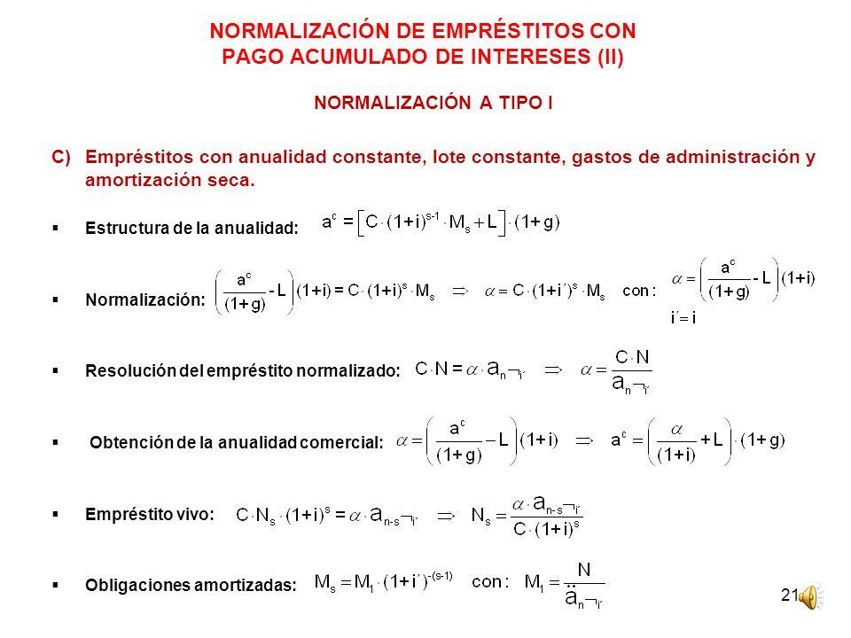 21 NORMALIZACIÓN DE EMPRÉSTITOS CON PAGO ACUMULADO DE INTERESES (II) NORMALIZACIÓN A TIPO I C)Empréstitos con anualidad constante, lote constante, gas