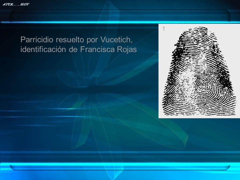 AYER… …HOY Parricidio resuelto por Vucetich, identificación de Francisca Rojas 1