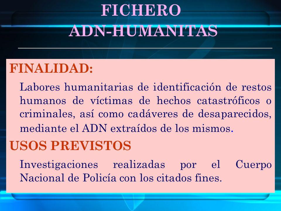 FINALIDAD: Labores humanitarias de identificación de restos humanos de víctimas de hechos catastróficos o criminales, así como cadáveres de desapareci