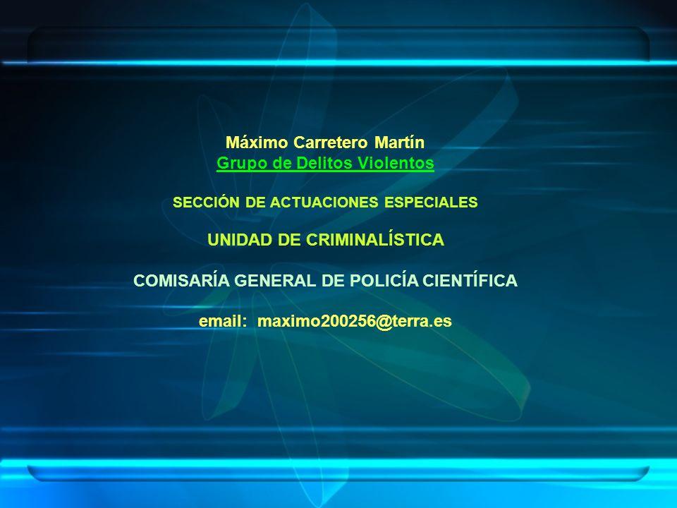 Máximo Carretero Martín Grupo de Delitos Violentos SECCIÓN DE ACTUACIONES ESPECIALES UNIDAD DE CRIMINALÍSTICA COMISARÍA GENERAL DE POLICÍA CIENTÍFICA