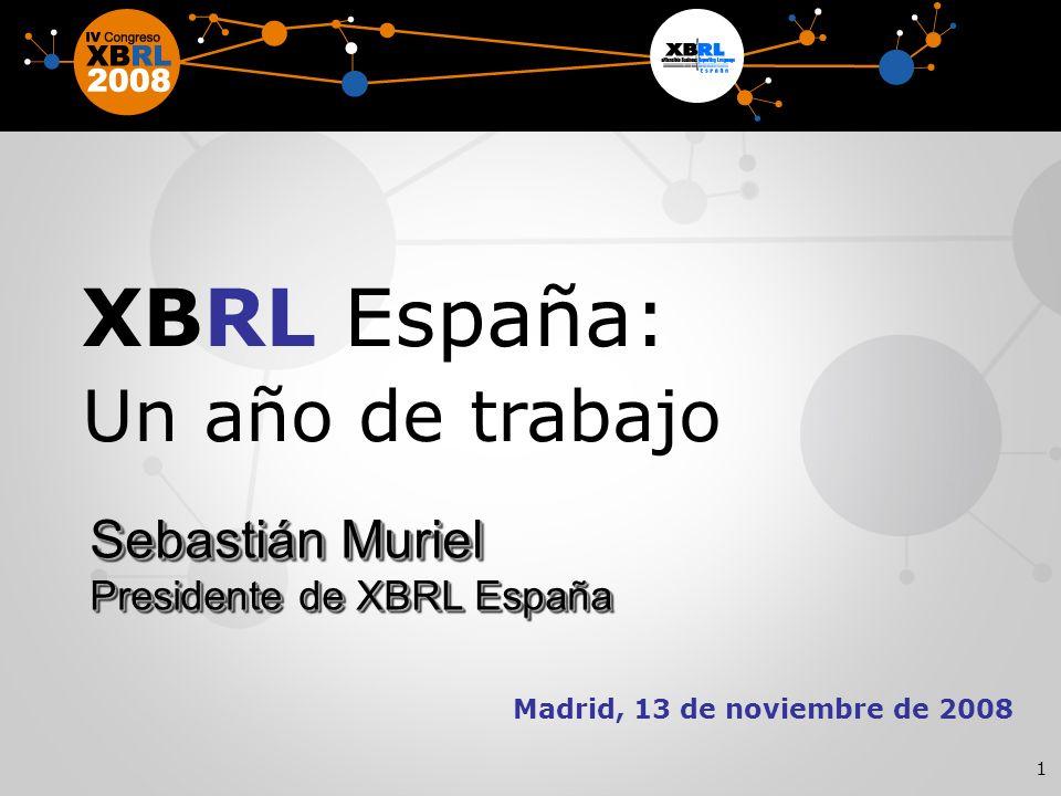 1 Madrid, 13 de noviembre de 2008 XBRL España: Un año de trabajo Sebastián Muriel Presidente de XBRL España Sebastián Muriel Presidente de XBRL España