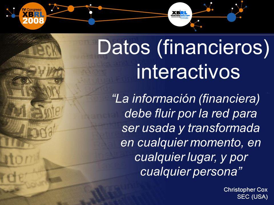 4 Datos (financieros) interactivos La información (financiera) debe fluir por la red para ser usada y transformada en cualquier momento, en cualquier lugar, y por cualquier persona Christopher Cox SEC (USA)