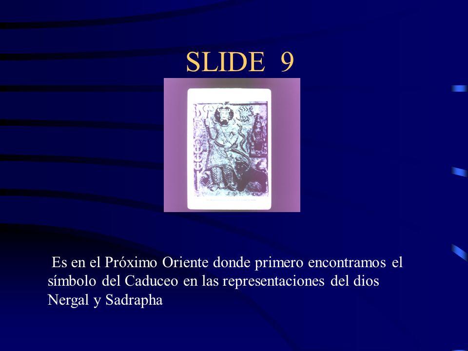 SLIDE 9 Es en el Próximo Oriente donde primero encontramos el símbolo del Caduceo en las representaciones del dios Nergal y Sadrapha
