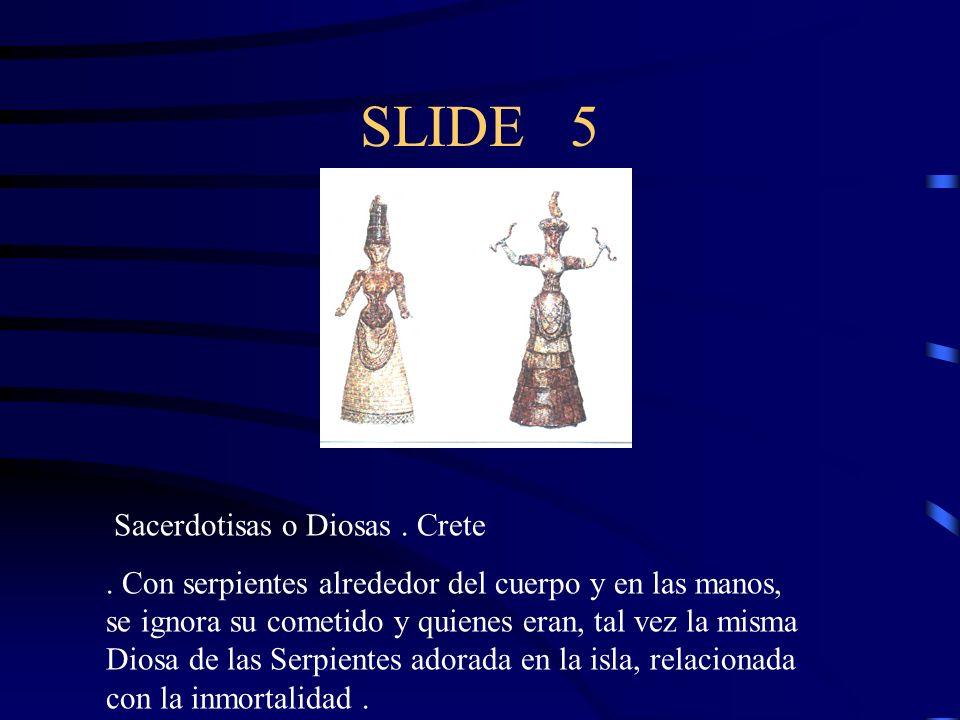 SLIDE 5 Sacerdotisas o Diosas. Crete. Con serpientes alrededor del cuerpo y en las manos, se ignora su cometido y quienes eran, tal vez la misma Diosa