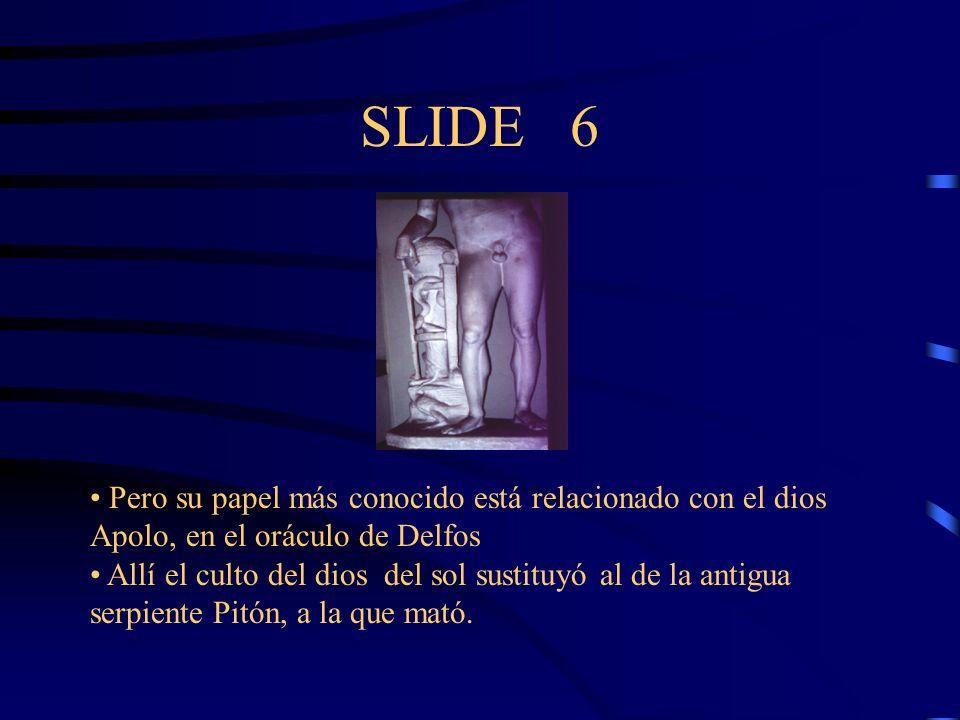 SLIDE 6 Pero su papel más conocido está relacionado con el dios Apolo, en el oráculo de Delfos Allí el culto del dios del sol sustituyó al de la antig