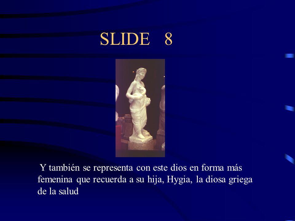 SLIDE 8 Y también se representa con este dios en forma más femenina que recuerda a su hija, Hygia, la diosa griega de la salud