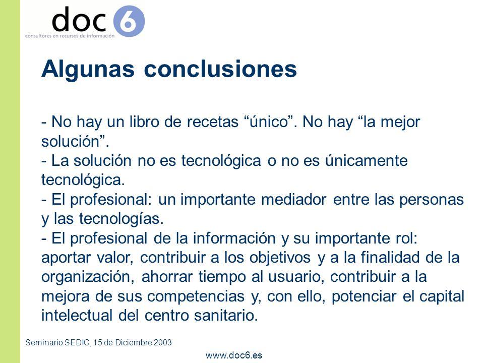 Seminario SEDIC, 15 de Diciembre 2003 www.doc6.es Algunas conclusiones - No hay un libro de recetas único.