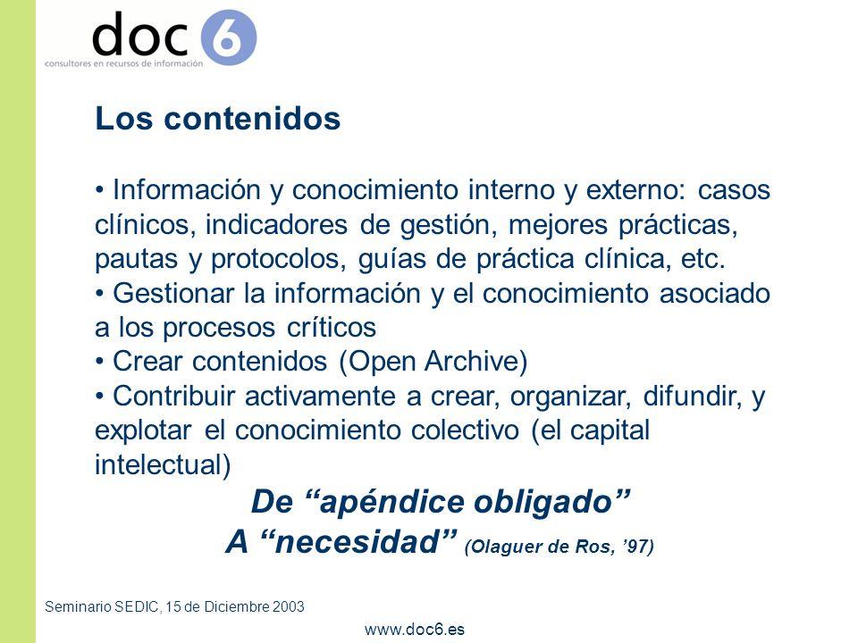 Seminario SEDIC, 15 de Diciembre 2003 www.doc6.es Soluciones - Tecnológicas: robots, motores de búsqueda, sistemas inteligentes - Humanas: el rol del profesional