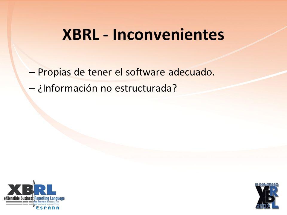 XBRL - Inconvenientes – Propias de tener el software adecuado. – ¿Información no estructurada