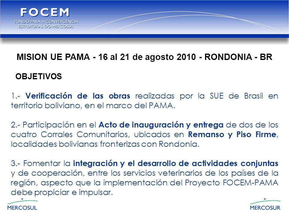 MISION UE PAMA - 16 al 21 de agosto 2010 - RONDONIA - BR OBJETIVOS 1.- Verificación de las obras realizadas por la SUE de Brasil en territorio boliviano, en el marco del PAMA.